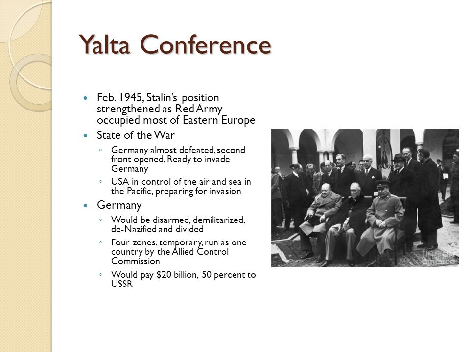 Yalta Conference Feb. 1945, Stalin's position strengthened as Red Army occupied most of Eastern Europe.