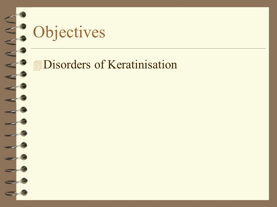 Objectives Disorders of Keratinisation