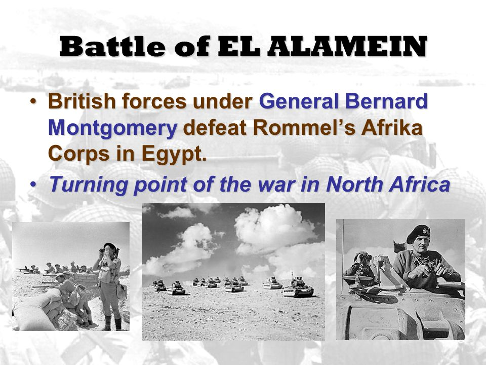 Battle of EL ALAMEIN British forces under General Bernard Montgomery defeat Rommel's Afrika Corps in Egypt.