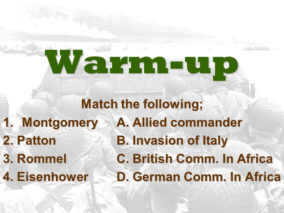 Warm-up Match the following; Montgomery A. Allied commander