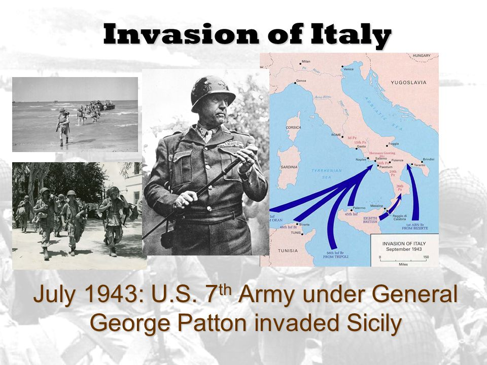 July 1943: U.S. 7th Army under General George Patton invaded Sicily