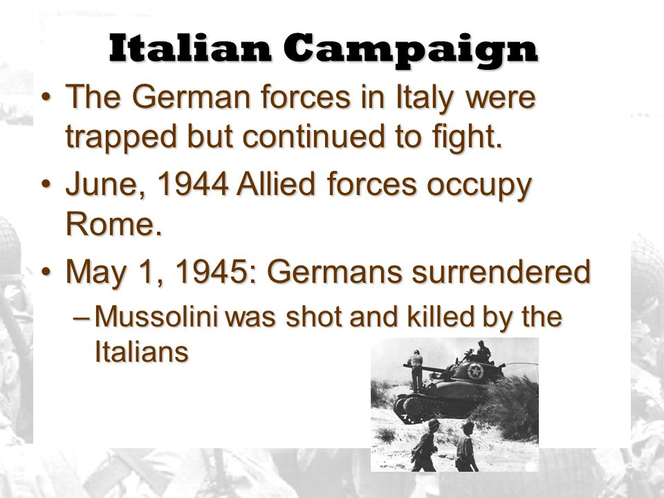 Italian Campaign The German forces in Italy were trapped but continued to fight. June, 1944 Allied forces occupy Rome.