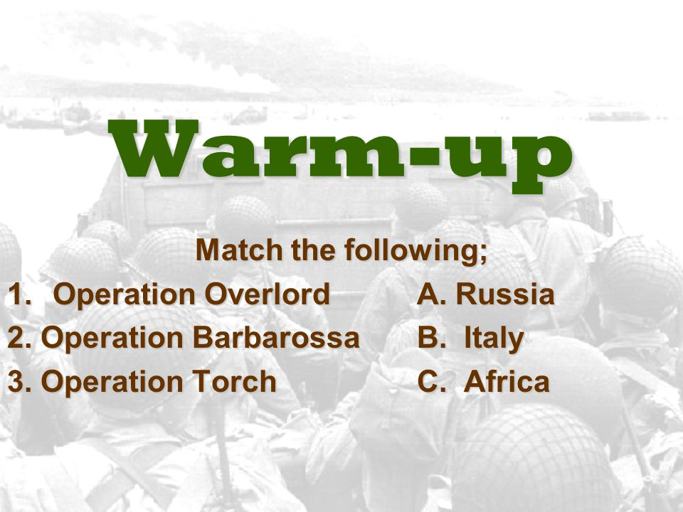 Warm-up Match the following; Operation Overlord A. Russia