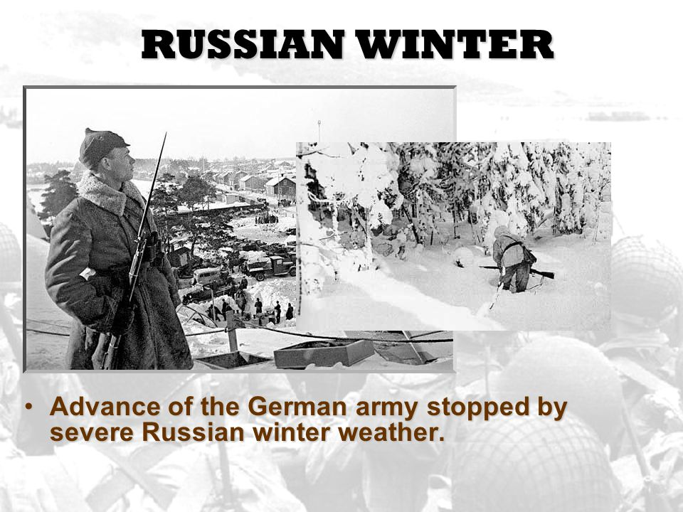 RUSSIAN WINTER Advance of the German army stopped by severe Russian winter weather.