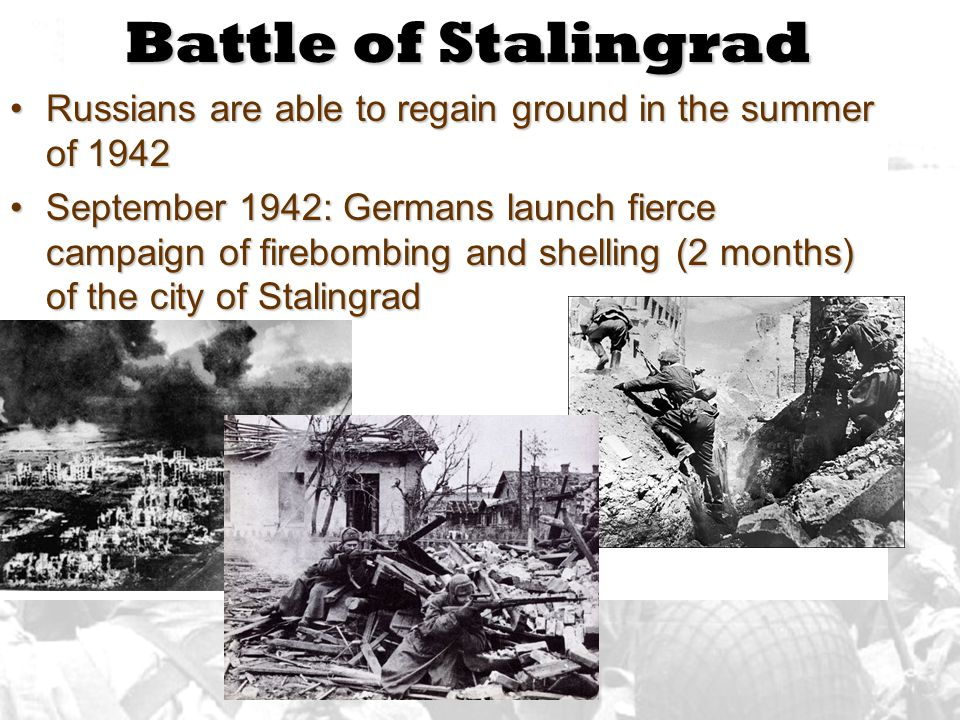 Battle of Stalingrad Russians are able to regain ground in the summer of 1942.