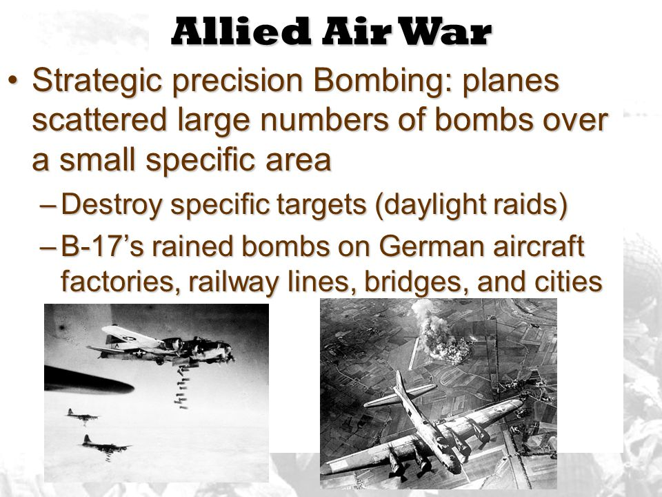 Allied Air War Strategic precision Bombing: planes scattered large numbers of bombs over a small specific area.