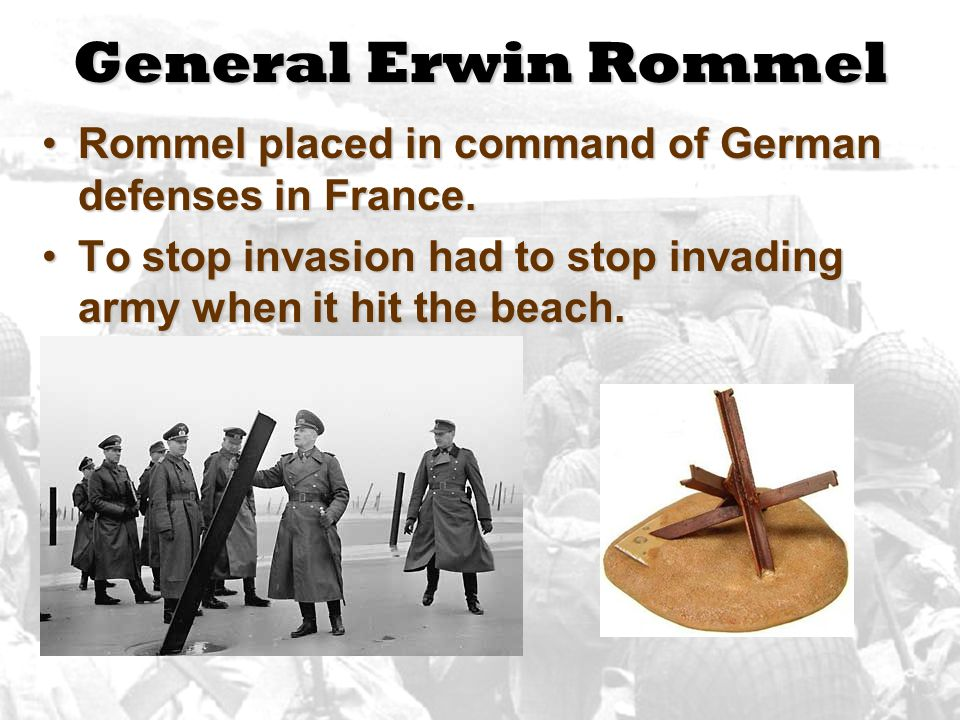 General Erwin Rommel Rommel placed in command of German defenses in France.