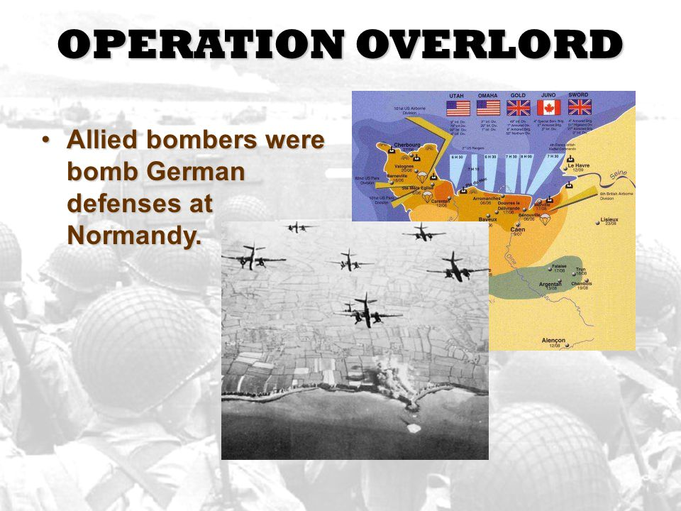 OPERATION OVERLORD Allied bombers were bomb German defenses at Normandy.