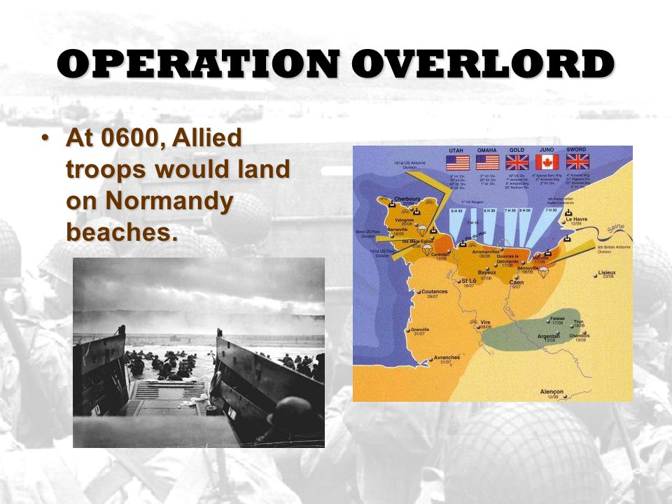 OPERATION OVERLORD At 0600, Allied troops would land on Normandy beaches.