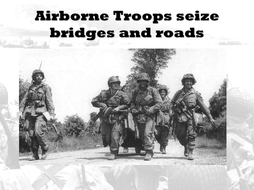Airborne Troops seize bridges and roads