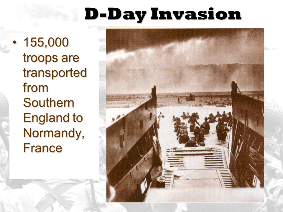 D-Day Invasion 155,000 troops are transported from Southern England to Normandy, France