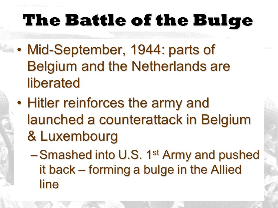 The Battle of the Bulge Mid-September, 1944: parts of Belgium and the Netherlands are liberated.