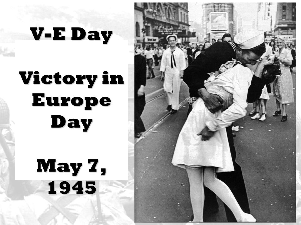 V-E Day Victory in Europe Day May 7, 1945