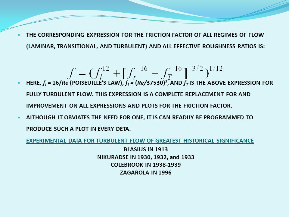 THE CORRESPONDING EXPRESSION FOR THE FRICTION FACTOR OF ALL REGIMES OF FLOW (LAMINAR, TRANSITIONAL, AND TURBULENT) AND ALL EFFECTIVE ROUGHNESS RATIOS IS: