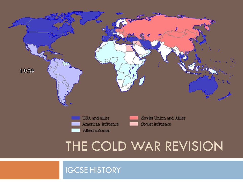 The Cold War 1945-1960 THE COLD WAR REVISION IGCSE HISTORY