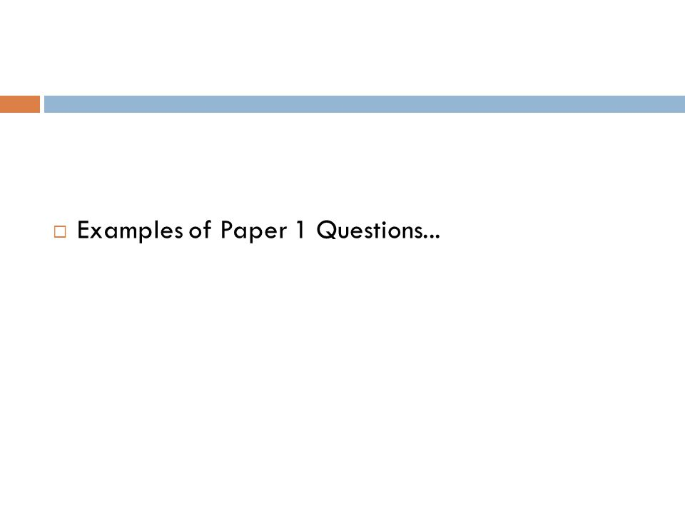 Examples of Paper 1 Questions...