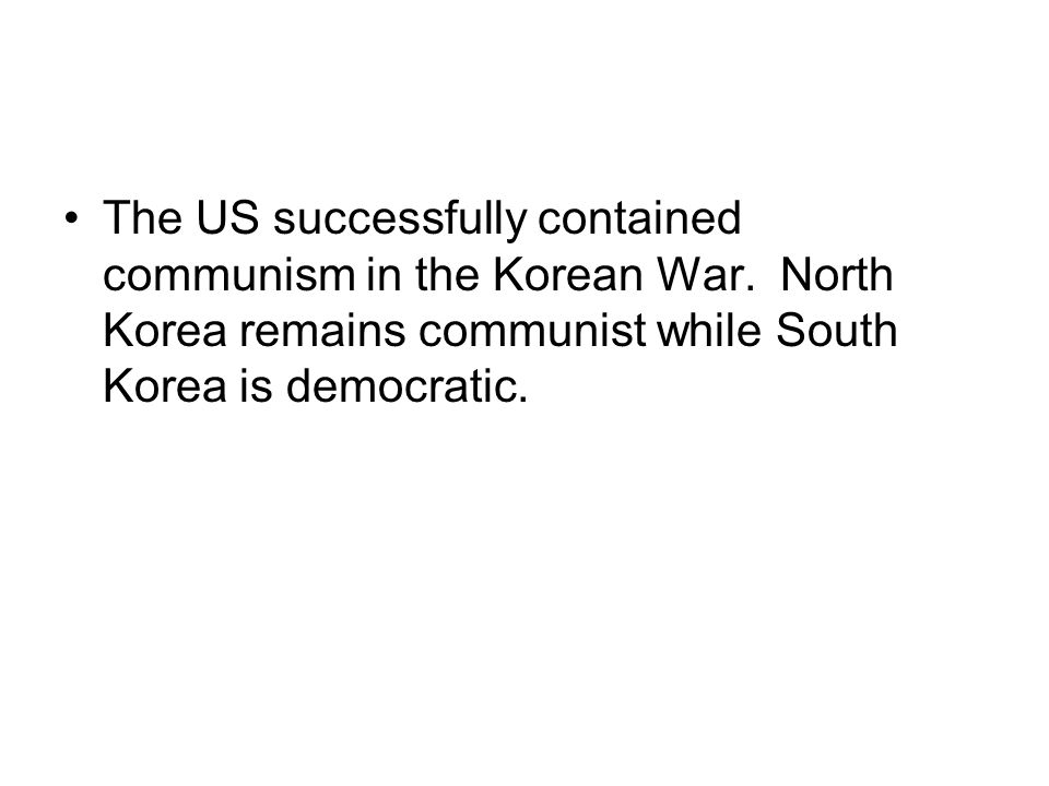 The US successfully contained communism in the Korean War