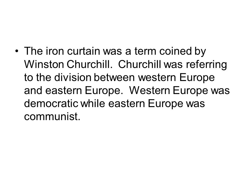 The iron curtain was a term coined by Winston Churchill