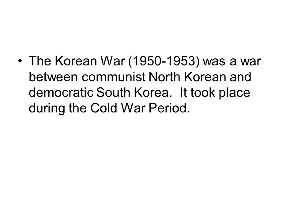 The Korean War (1950-1953) was a war between communist North Korean and democratic South Korea.