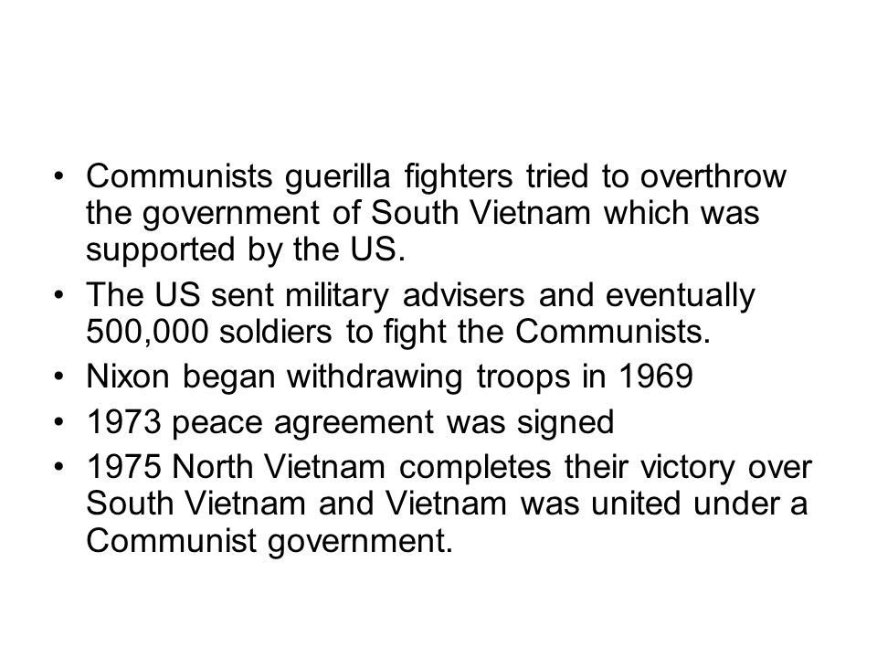 Communists guerilla fighters tried to overthrow the government of South Vietnam which was supported by the US.