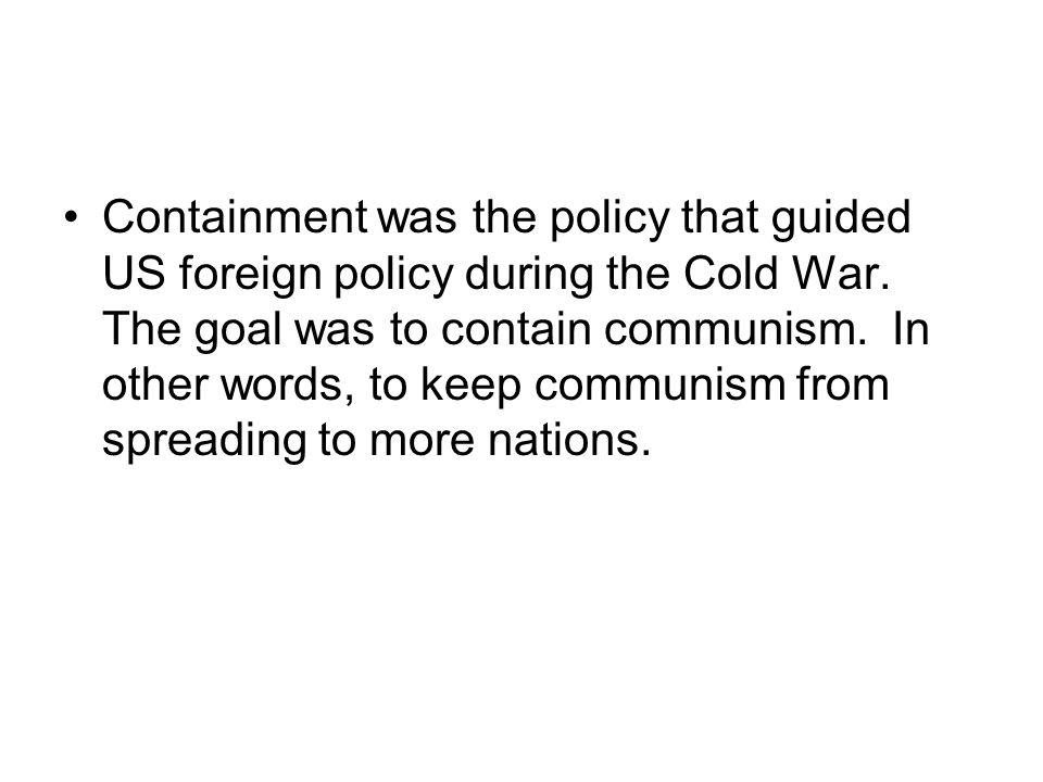 Containment was the policy that guided US foreign policy during the Cold War.