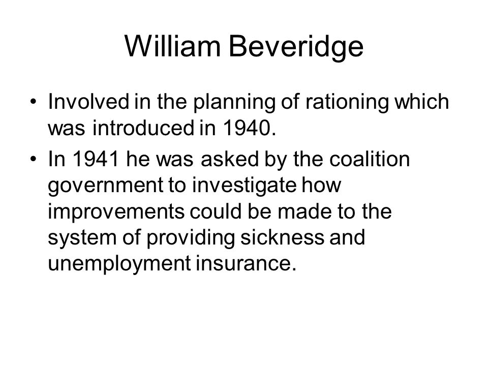 William Beveridge Involved in the planning of rationing which was introduced in 1940.