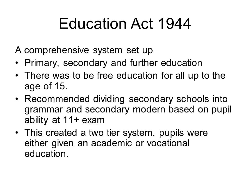 Education Act 1944 A comprehensive system set up