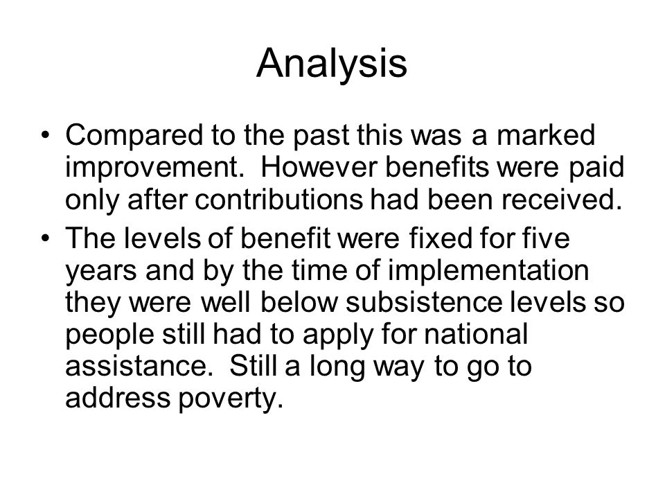 Analysis Compared to the past this was a marked improvement. However benefits were paid only after contributions had been received.