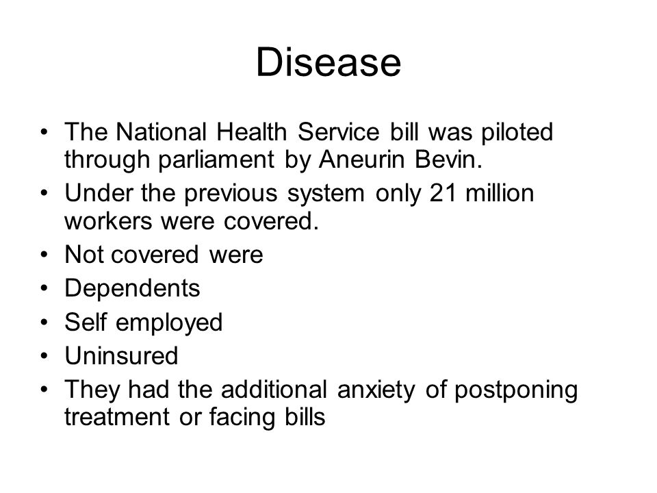 Disease The National Health Service bill was piloted through parliament by Aneurin Bevin.