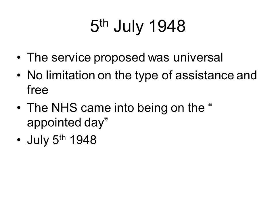 5th July 1948 The service proposed was universal