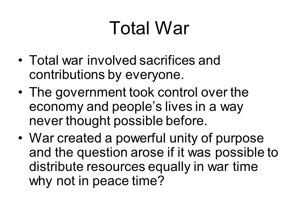 Total War Total war involved sacrifices and contributions by everyone.