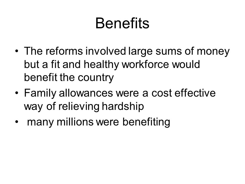 Benefits The reforms involved large sums of money but a fit and healthy workforce would benefit the country.