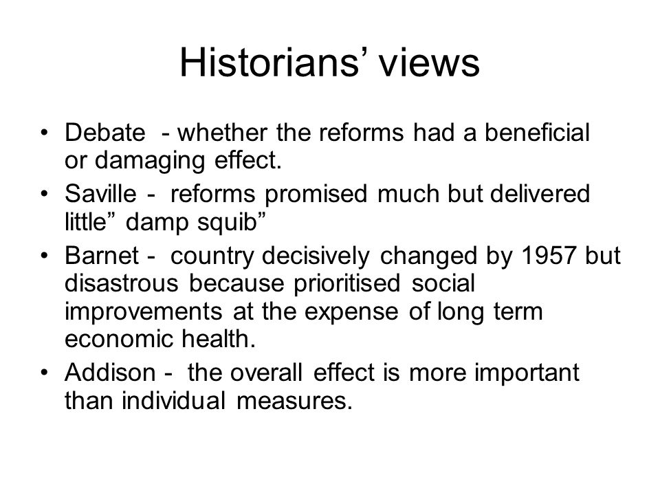Historians' views Debate - whether the reforms had a beneficial or damaging effect.
