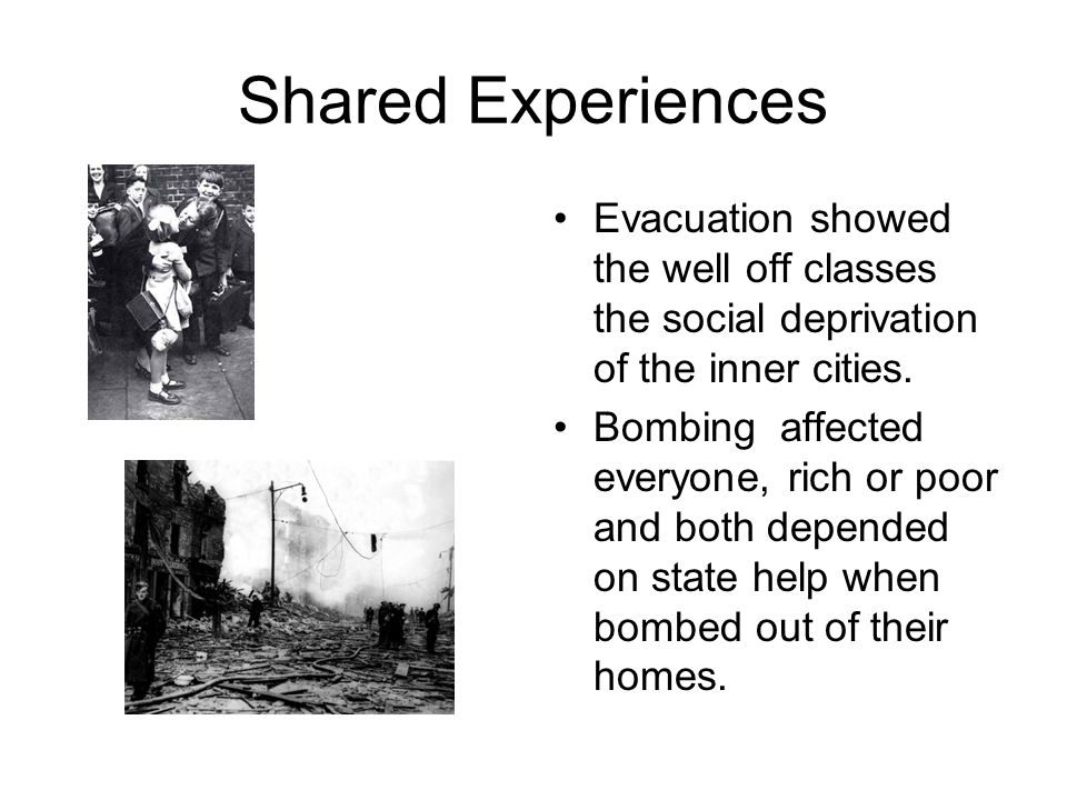 Shared Experiences Evacuation showed the well off classes the social deprivation of the inner cities.