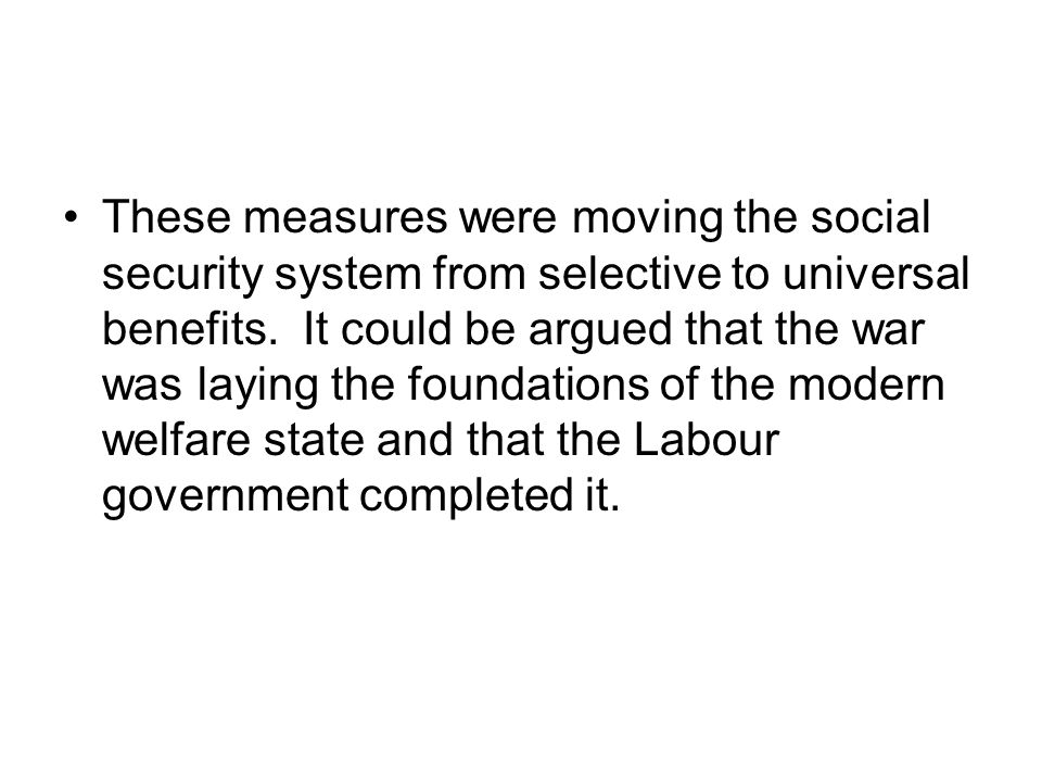 These measures were moving the social security system from selective to universal benefits.