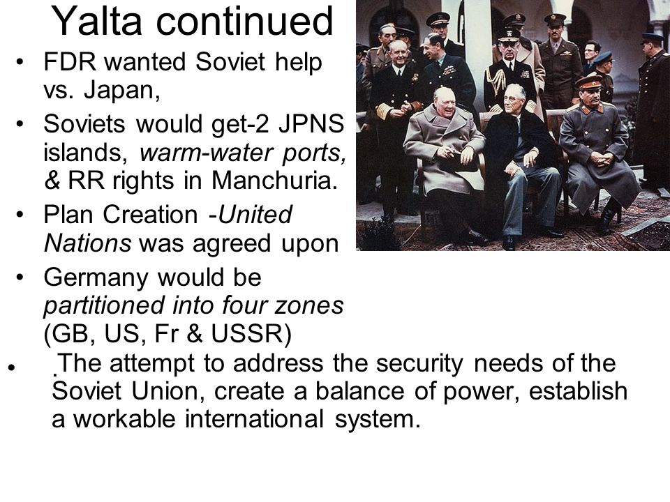 Yalta continued FDR wanted Soviet help vs. Japan,