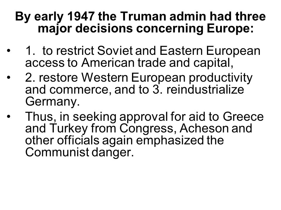 By early 1947 the Truman admin had three major decisions concerning Europe: