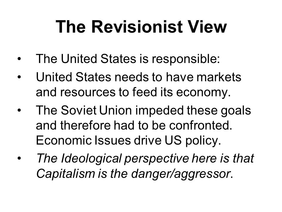 The Revisionist View The United States is responsible: