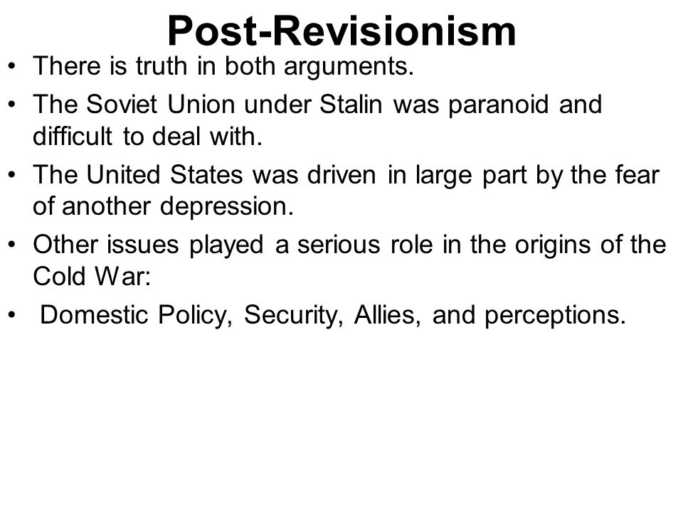 Post-Revisionism There is truth in both arguments.