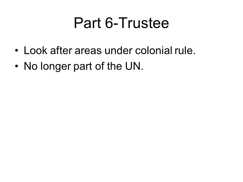 Part 6-Trustee Look after areas under colonial rule.