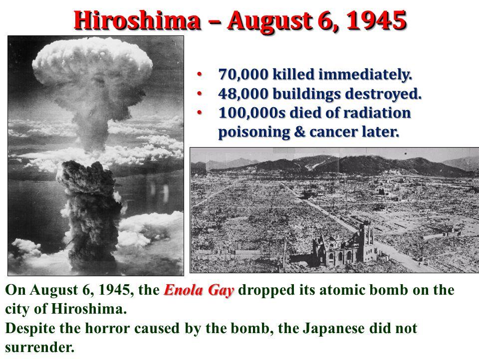 Hiroshima – August 6, 1945 70,000 killed immediately.
