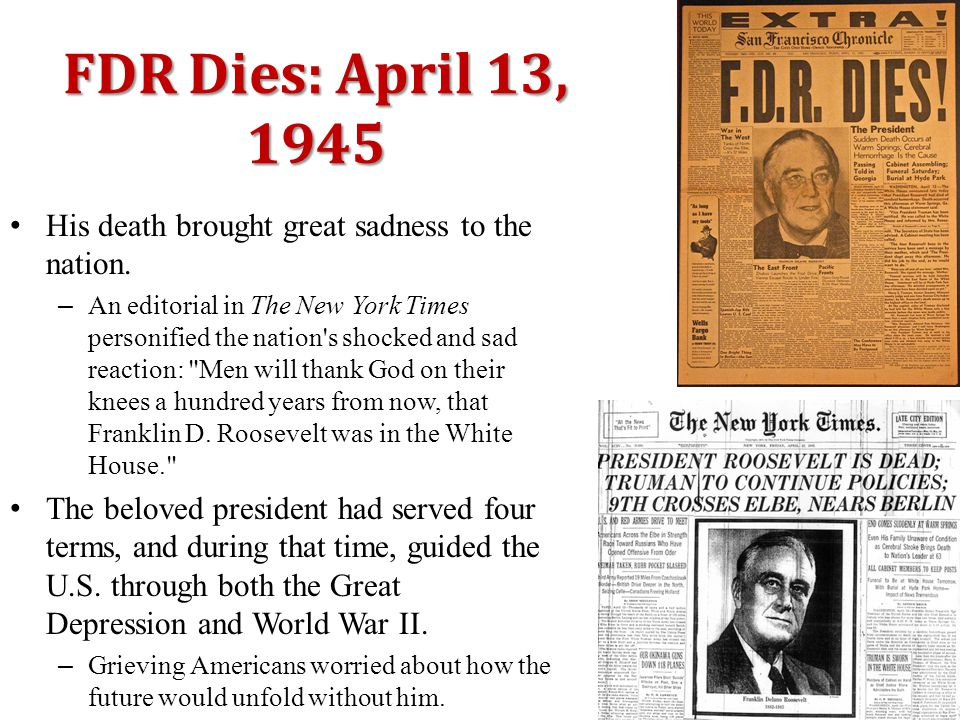 FDR Dies: April 13, 1945 His death brought great sadness to the nation.