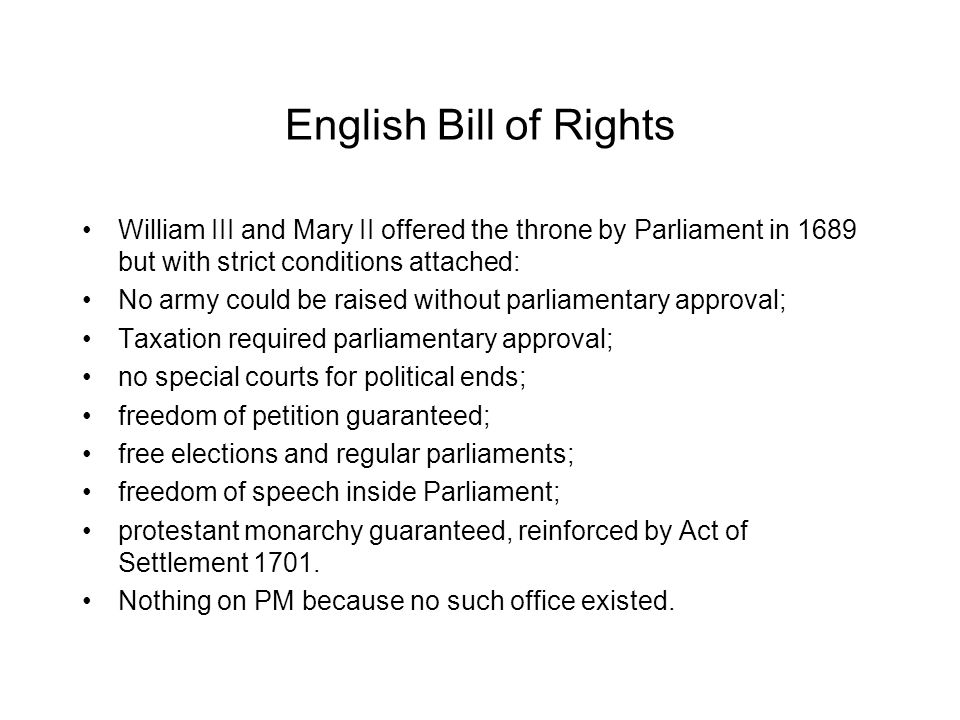 English Bill of Rights William III and Mary II offered the throne by Parliament in 1689 but with strict conditions attached: