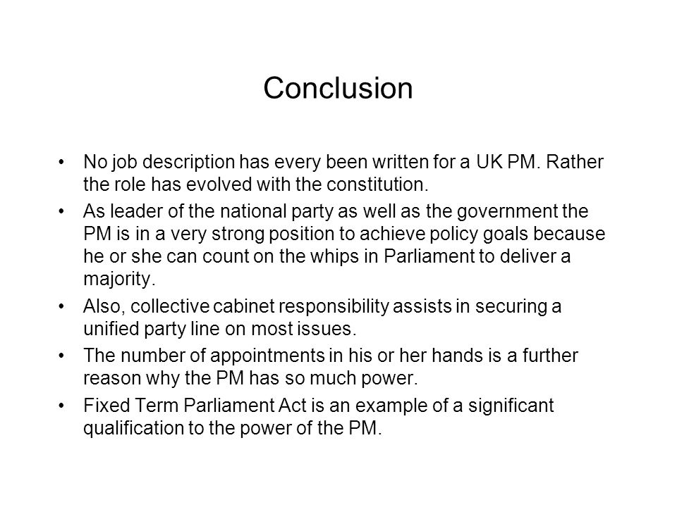 Conclusion No job description has every been written for a UK PM. Rather the role has evolved with the constitution.