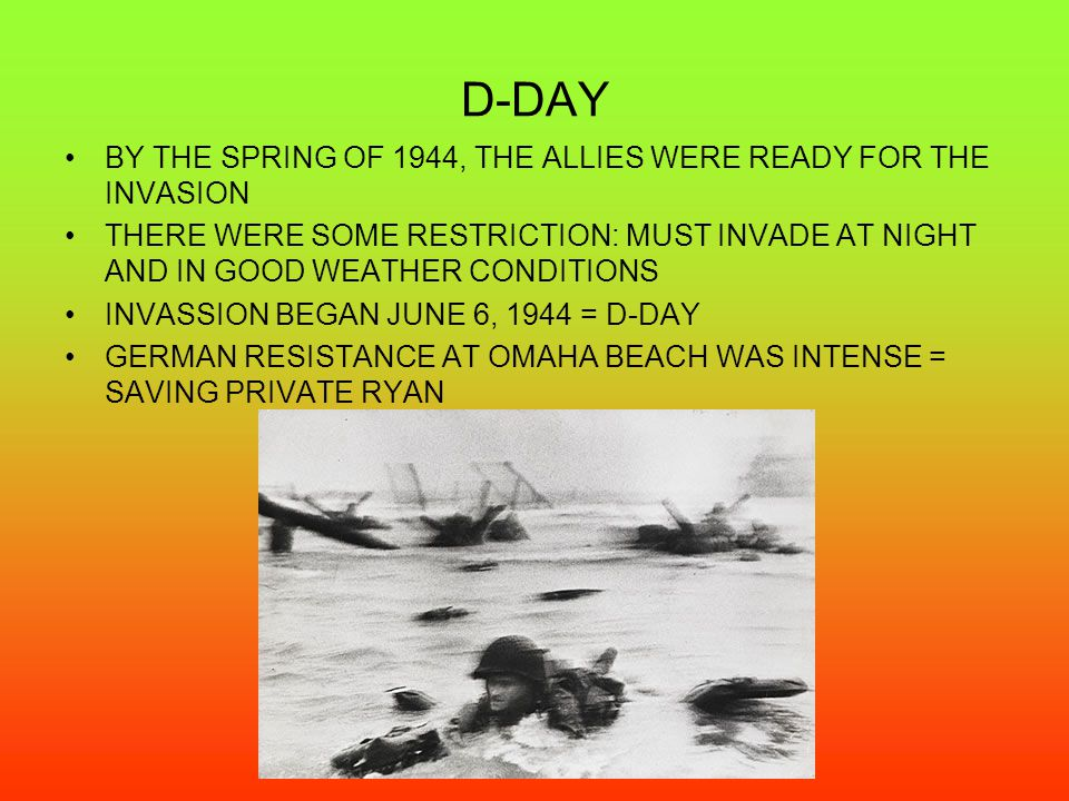 D-DAY BY THE SPRING OF 1944, THE ALLIES WERE READY FOR THE INVASION