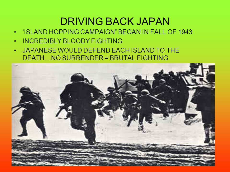 DRIVING BACK JAPAN 'ISLAND HOPPING CAMPAIGN BEGAN IN FALL OF 1943