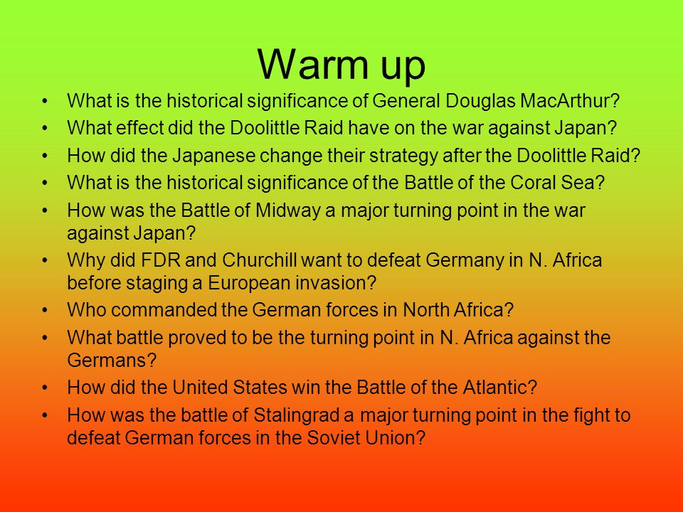 Warm up What is the historical significance of General Douglas MacArthur What effect did the Doolittle Raid have on the war against Japan