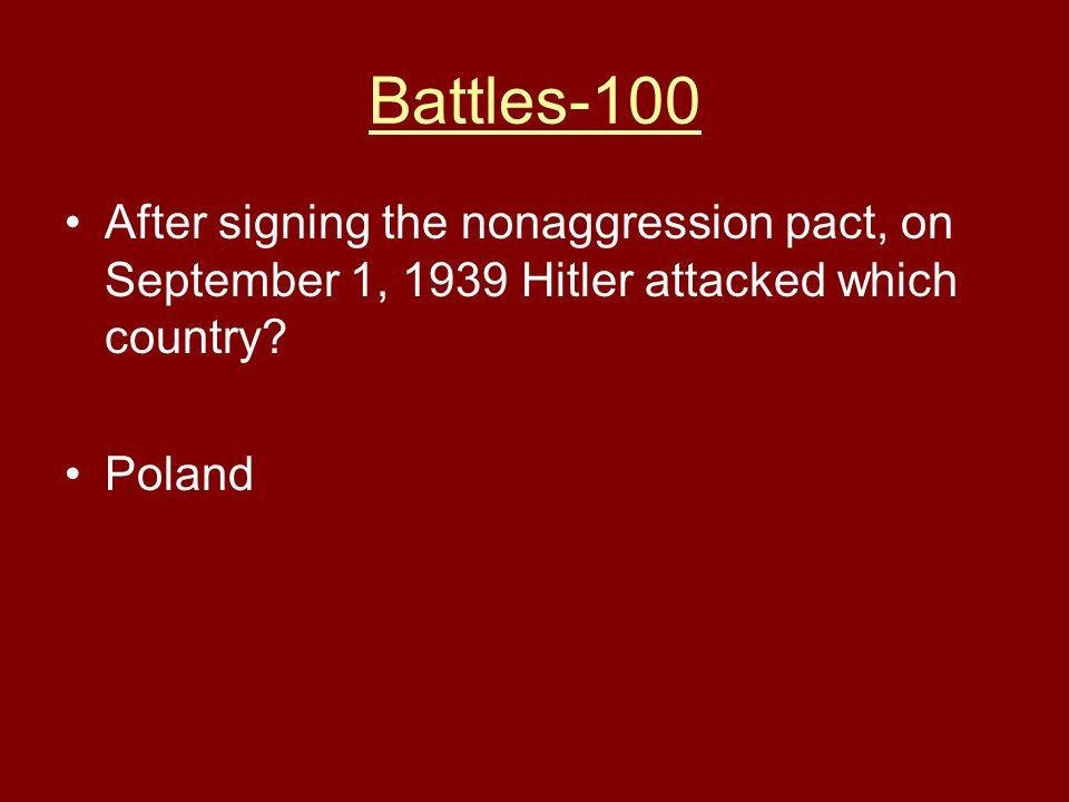 Battles-100 After signing the nonaggression pact, on September 1, 1939 Hitler attacked which country