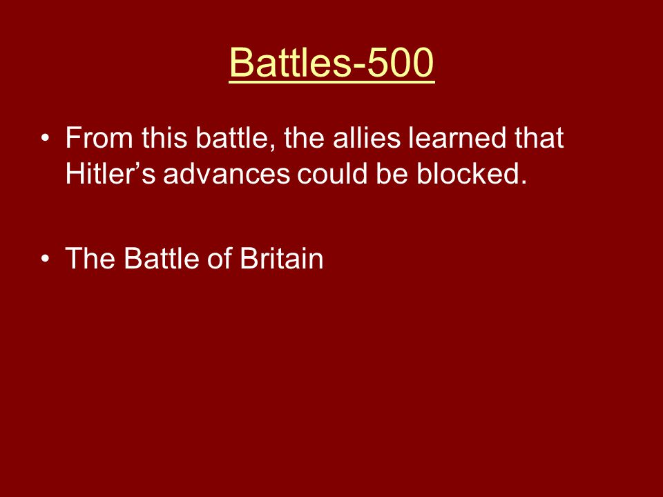 Battles-500 From this battle, the allies learned that Hitler's advances could be blocked.