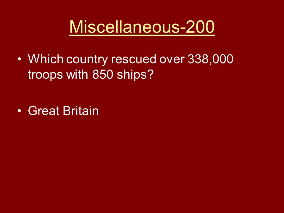 Miscellaneous-200 Which country rescued over 338,000 troops with 850 ships Great Britain